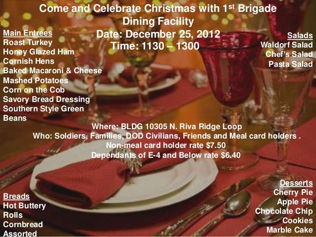 Come and Celebrate Christmas with 1st Brigade                       Dining FacilityMain Entrées      Date: December 25, 20...