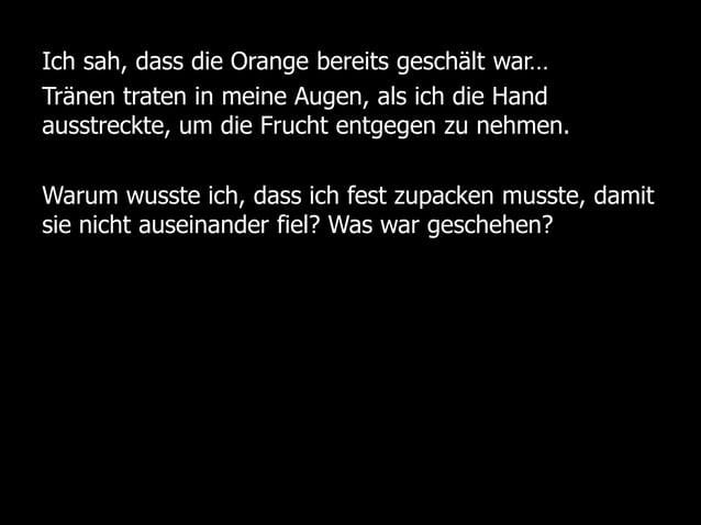 Ich sah, dass die Orange bereits geschält war…Tränen traten in meine Augen, als ich die Handausstreckte, um die Frucht ent...