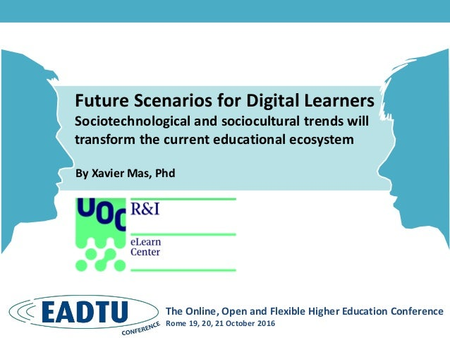 Future Scenarios for Digital Learners Sociotechnological and sociocultural trends will transform the current educational e...