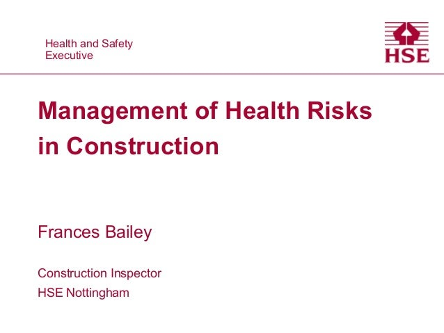 Health and Safety Health and Safety Executive Executive  Management of Health Risks in Construction  Frances Bailey Constr...