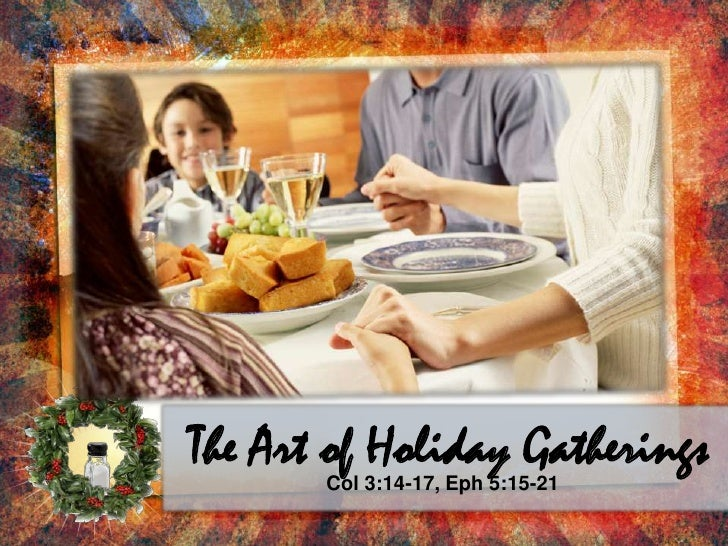 The Art of Holiday Gatherings<br />Col 3:14-17, Eph 5:15-21<br />