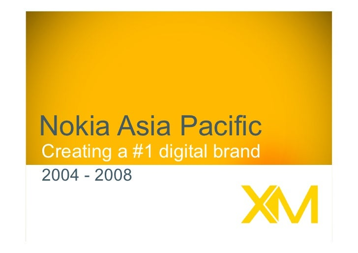 Nokia Asia PacificCreating a #1 digital brand2004 - 2008                              1