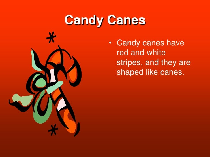 Candy Canes<br />Candy canes have red and white stripes, and they are shaped like canes.<br />