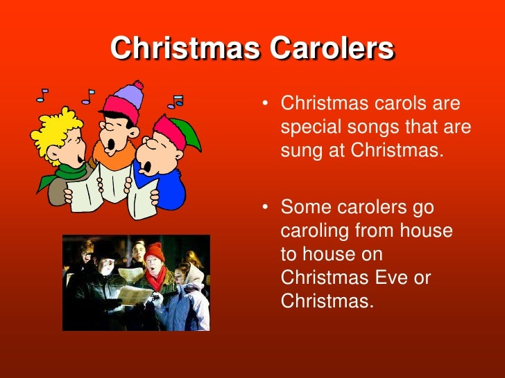 Christmas Carolers<br />Christmas carols are special songs that are sung at Christmas.<br />Some carolers go caroling from...