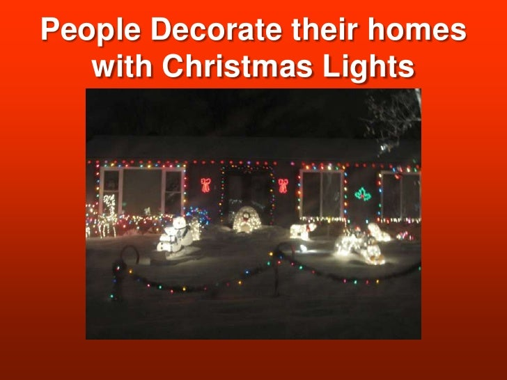 People Decorate their homes with Christmas Lights<br />