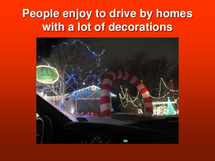 People enjoy to drive by homes with a lot of decorations<br />