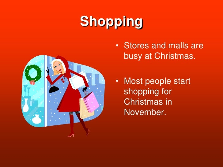 Shopping<br />Stores and malls are busy at Christmas.<br />Most people start shopping for Christmas in November.<br />