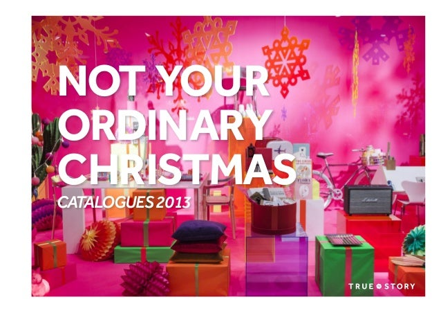 NOT YOUR ORDINARY CHRISTMAS CATALOGUES 2013  © Copyright True Story. January 2014