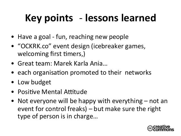 """Key  points   -‐  lessons  learned   • Have  a  goal  -‐  fun,  reaching  new  people   • """"O..."""