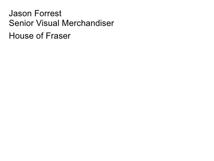 Jason ForrestSenior Visual MerchandiserHouse of Fraser