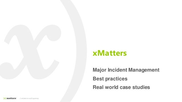 xMatters Major Incident Management Best practices Real world case studies Confidential and Proprietary