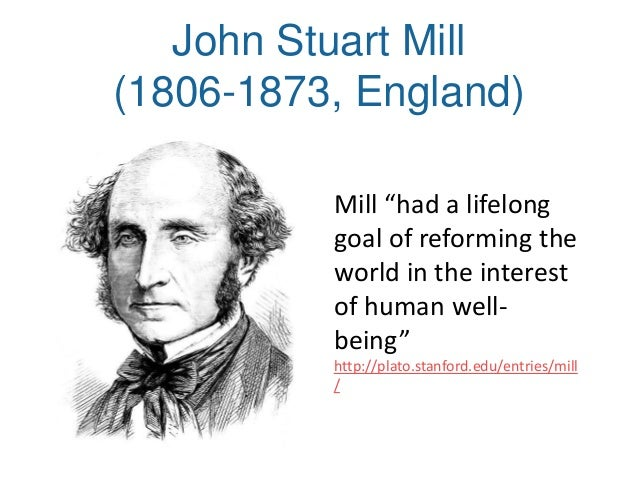 what would john stuart mill think We often support ideas without knowing quite why john stuart mill reminds us  why capitalism can be great for us and why we should be wary.
