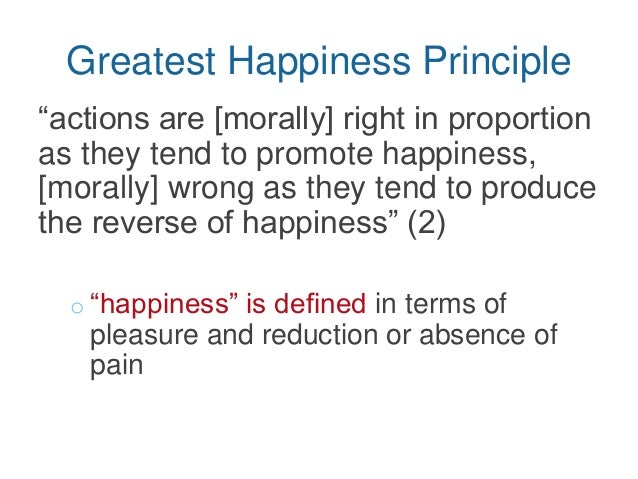 greatest happiness principal mill Essay utilitarianism: greatest happiness principle - utilitarianism, originally introduced by jeremy bentham and extended by john stuart mill.
