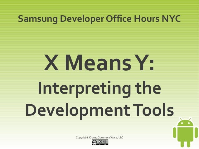 Samsung Developer Office Hours NYC     X Means Y:  Interpreting the Development Tools            Copyright © 2012CommonsWa...