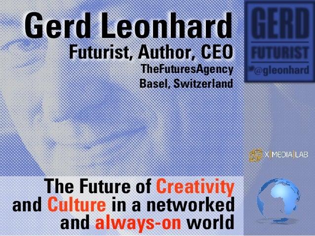 Gerd Leonhard      Futurist, Author, CEO               TheFuturesAgency               Basel, Switzerland   The Future of C...