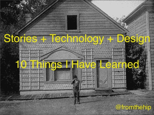 @fromthehip Stories + Technology + Design 10 Things I Have Learned