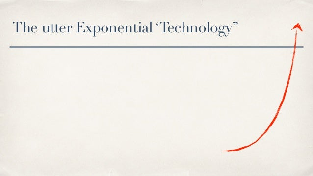 The utter Exponential 'Technology""