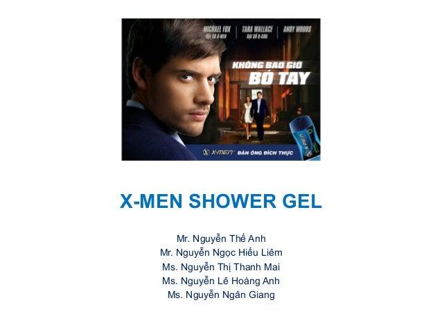 X-MEN SHOWER GEL  Mr. Nguyễn Thế Anh  Mr. Nguyễn Ngọc Hiếu Liêm  Ms. Nguyễn Thị Thanh Mai  Ms. Nguyễn Lê Hoàng Anh  Ms. Ng...