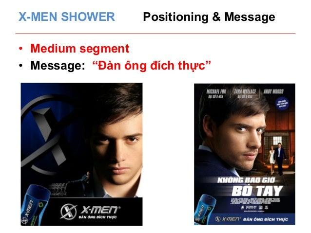 "X-MEN SHOWER Positioning & Message  • Medium segment  • Message: ""Đàn ông đích thực"""