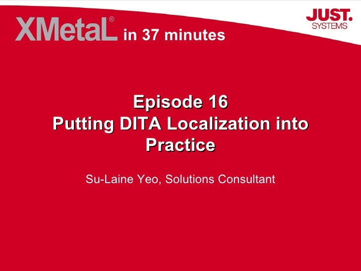 Episode 16 Putting DITA Localization into Practice Su-Laine Yeo, Solutions Consultant in 37 minutes