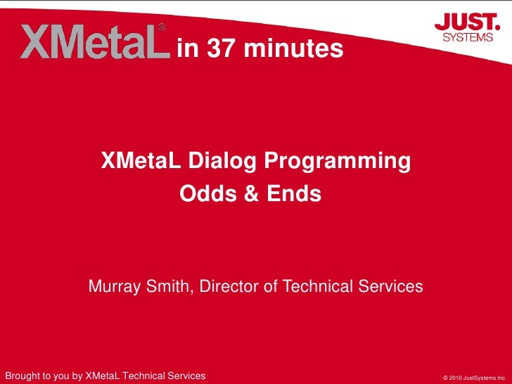 in 37 minutes<br />XMetaL Dialog Programming <br />Odds & Ends<br />Murray Smith, Director of Technical Services<br />Brou...
