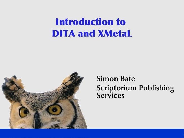 Introduction to DITA and XMetaL            Simon Bate         Scriptorium Publishing         Services