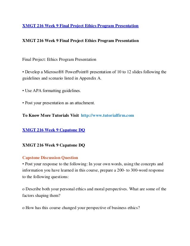 xmgt 216 final project ethics program presentation Xmgt 216 ethics program presentation week 9  your final project for gen/105 is a student survival guide to complete your project, you will draw from skills and information you learned in the course.