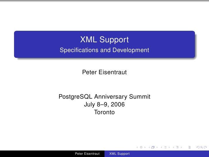 XML Support Specifications and Development            Peter Eisentraut   PostgreSQL Anniversary Summit         July 8–9, 20...