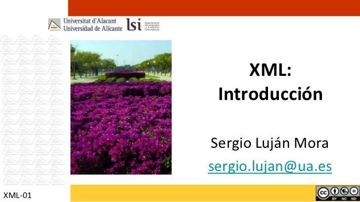 XML:          Introducción         Sergio Luján Mora         sergio.lujan@ua.esXML-01