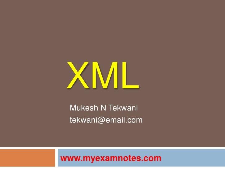 XML<br />Mukesh N Tekwani<br />tekwani@email.com<br />www.myexamnotes.com<br />