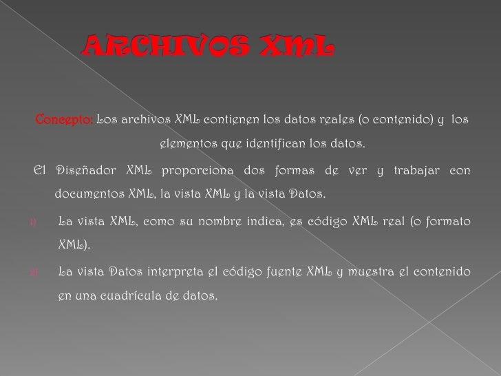 ARCHIVOS XML<br />Concepto:Los archivos XML contienen los datos reales (o contenido) y  los elementos que identifican los ...