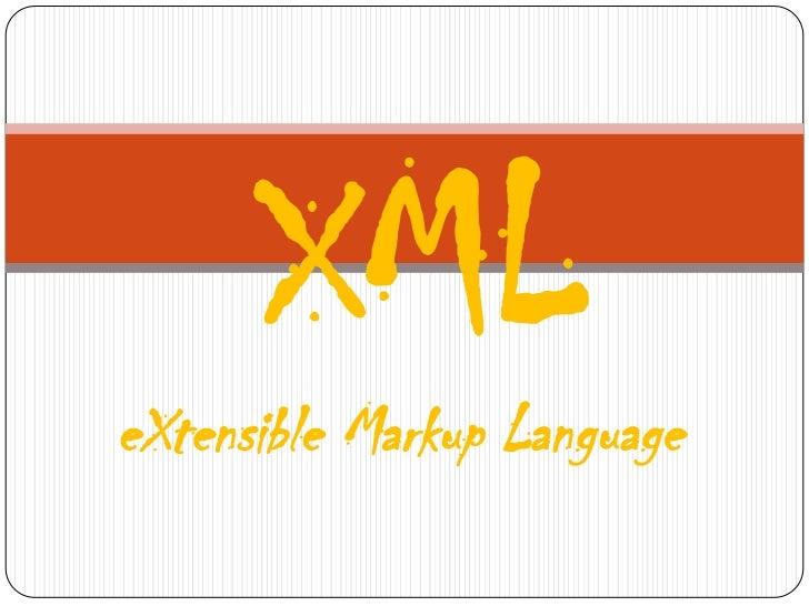 XML<br />eXtensibleMarkupLanguage<br />