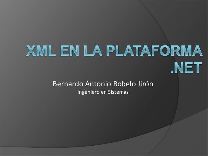 XML en la plataforma .NET<br />Bernardo Antonio Robelo Jirón<br />Ingeniero en Sistemas<br />