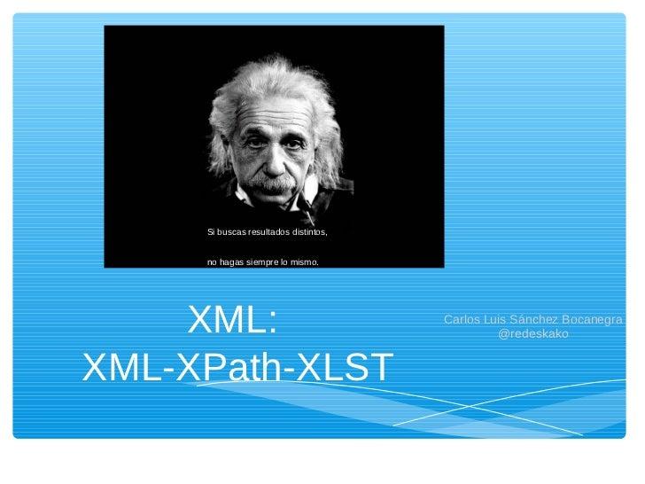 Si buscas resultados distintos,     no hagas siempre lo mismo.    XML:                               Carlos Luis Sánchez B...