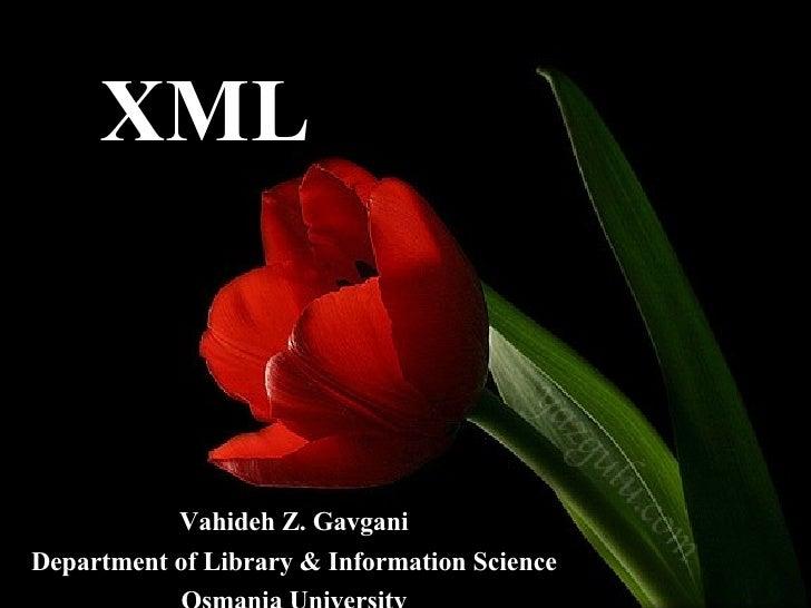 XML Vahideh Z. Gavgani Department of Library & Information Science Osmania University