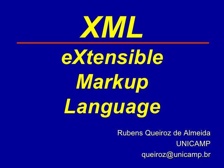 XML eXtensible Markup Language Rubens Queiroz de Almeida UNICAMP [email_address]