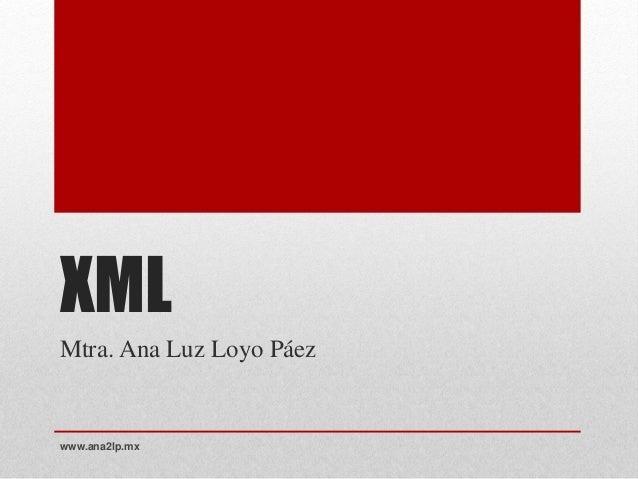 XML Mtra. Ana Luz Loyo Páez www.ana2lp.mx