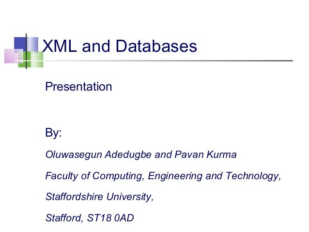 XML and Databases Presentation  By: Oluwasegun Adedugbe and Pavan Kurma Faculty of Computing, Engineering and Technology, ...