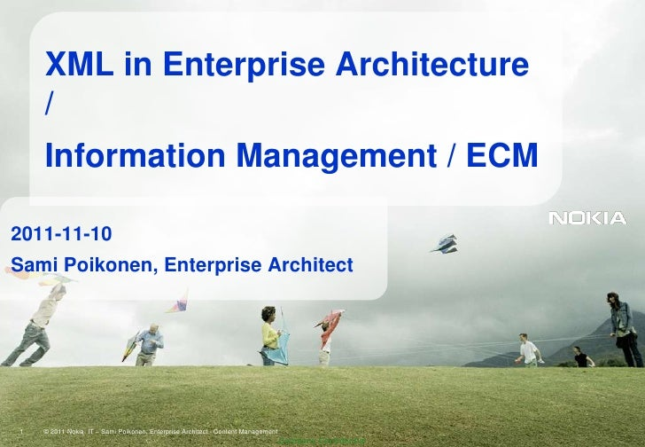 XML in Enterprise Architecture    /    Information Management / ECM2011-11-10Sami Poikonen, Enterprise Architect1   © 2011...