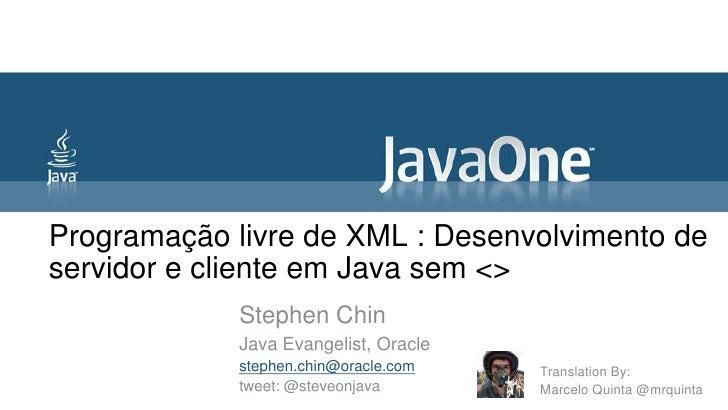 Programação livre de XML : Desenvolvimento deservidor e cliente em Java sem <>            Stephen Chin            Java Eva...