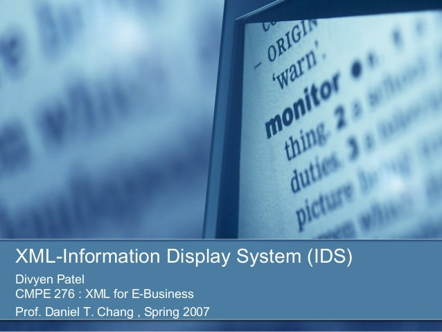 XML-Information Display System (IDS)Divyen PatelCMPE 276 : XML for E-BusinessProf. Daniel T. Chang , Spring 2007