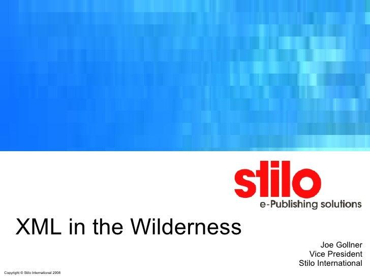 XML in the Wilderness Joe Gollner Vice President Stilo International
