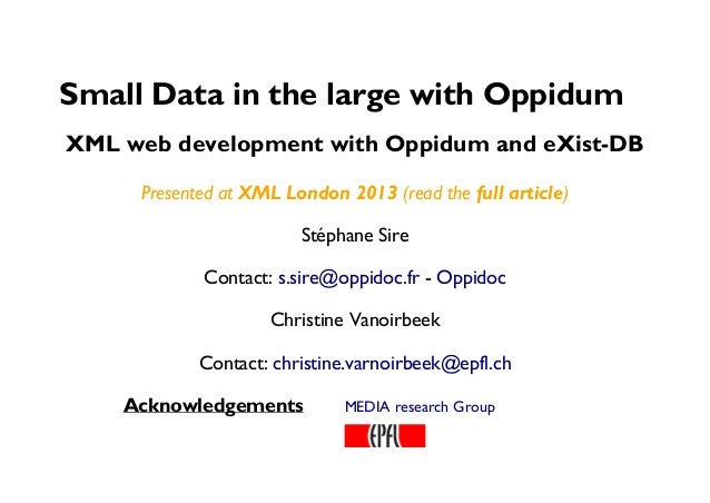 Acknowledgements MEDIA research Group Small Data in the large with Oppidum XML web development with Oppidum and eXist-DB P...