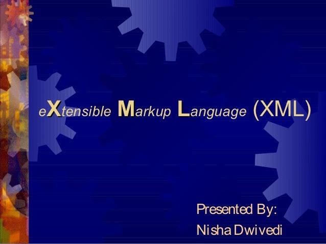 eXtensible   Markup Language (XML)                     Presented By:                     Nisha Dwivedi