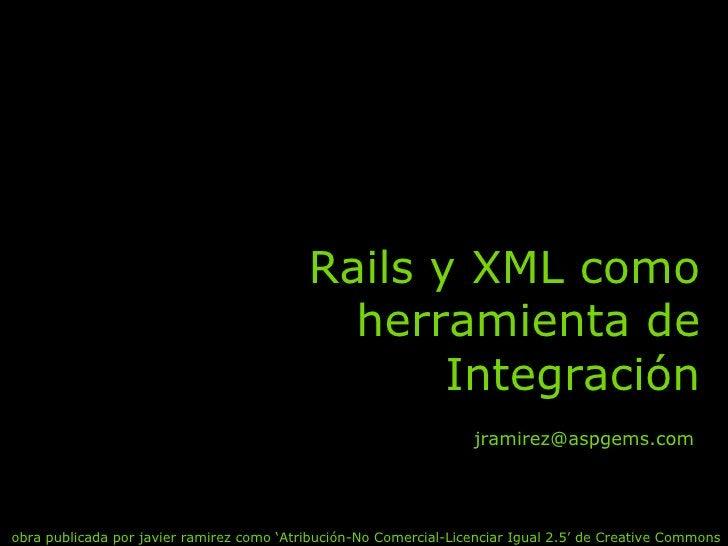 Rails y XML como herramienta de Integración obra publicada por javier ramirez como 'Atribución-No Comercial-Licenciar Igua...