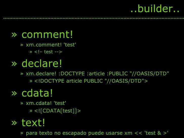 <ul><li>comment! </li></ul><ul><ul><li>xm.comment! 'test'  </li></ul></ul><ul><ul><ul><li><!– test --> </li></ul></ul></ul...