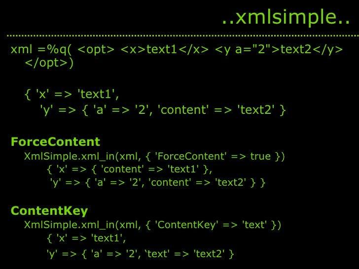 <ul><li>xml =%q( <opt> <x>text1</x> <y a=&quot;2&quot;>text2</y> </opt>) </li></ul><ul><li>{ 'x' => 'text1',  </li></ul><u...