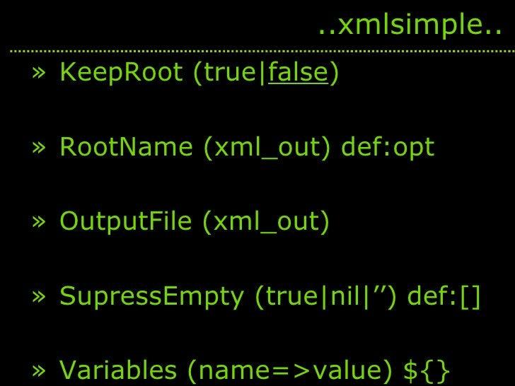 <ul><li>KeepRoot (true  false ) </li></ul><ul><li>RootName (xml_out) def:opt </li></ul><ul><li>OutputFile (xml_out) </li><...
