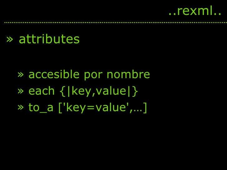 <ul><li>attributes </li></ul><ul><ul><li>accesible por nombre </li></ul></ul><ul><ul><li>each { key,value } </li></ul></ul...