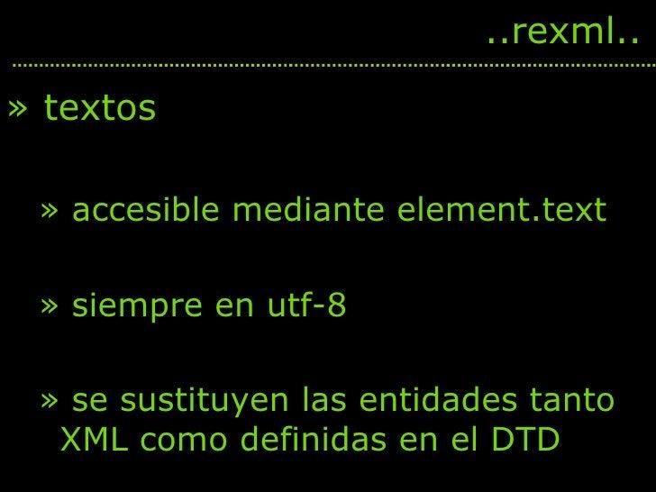 <ul><li>textos </li></ul><ul><ul><li>accesible mediante element.text </li></ul></ul><ul><ul><li>siempre en utf-8 </li></ul...